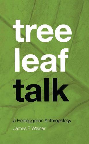 Tree Leaf Talk: A Heideggerian Anthropology (Hardback)