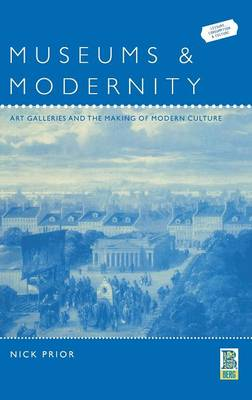 Museums and Modernity: Art Galleries and the Making of Modern Culture - Leisure, Consumption and Culture (Hardback)