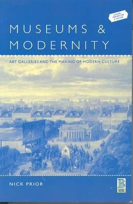 Museums and Modernity: Art Galleries and the Making of Modern Culture - Leisure, Consumption and Culture (Paperback)