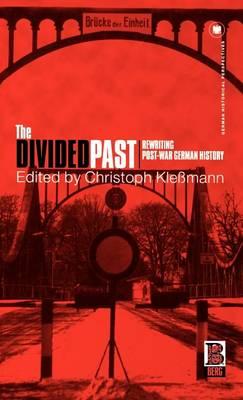 The Divided Past: Rewriting Post-war German History - German Historical Perspectives v. 15 (Hardback)