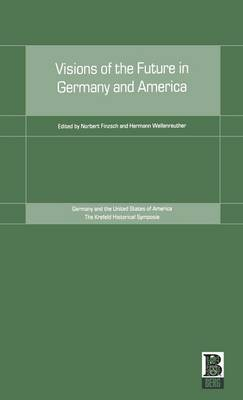 Visions of the Future in Germany and America - Krefeld Historical Symposia v. 4 (Hardback)