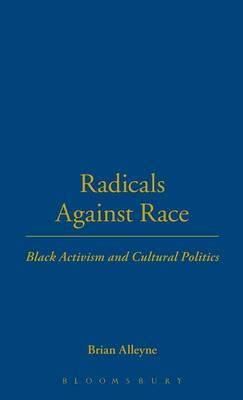 Radicals Against Race: Black Activism and Cultural Politics (Hardback)