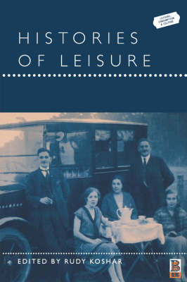 Histories of Leisure - Leisure, Consumption and Culture (Paperback)
