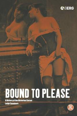 Bound to Please: A History of the Victorian Corset (Hardback)