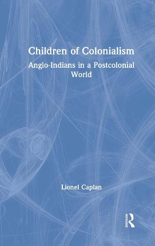 Children of Colonialism: Anglo-Indians in a Postcolonial World (Hardback)