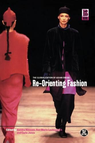 Re-orienting Fashion: The Globalization of Asian Dress - Dress, Body, Culture v. 29 (Paperback)