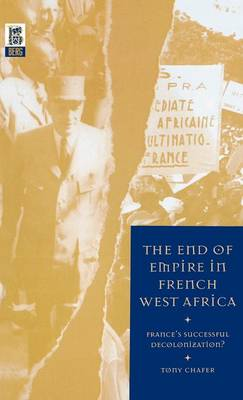 The End of Empire in French West Africa: France's Successful Decolonization (Hardback)