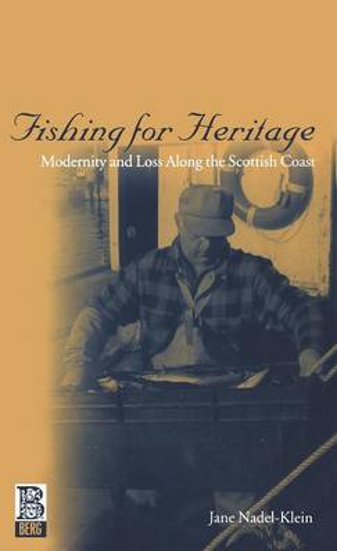 Fishing for Heritage: Modernity and Loss Along the Scottish Coast (Hardback)