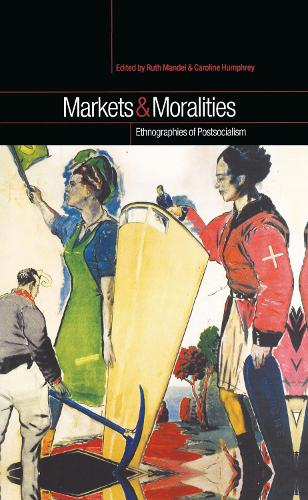 Markets and Moralities: Ethnographies of Postsocialism (Hardback)