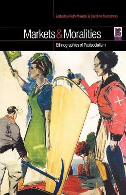 Markets and Moralities: Ethnographies of Postsocialism (Paperback)