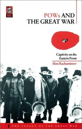 POWs and the Great War: Captivity on the Eastern Front - Legacy of the Great War v. 12 (Paperback)
