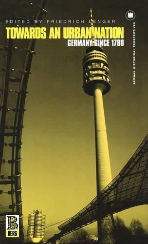 Towards an Urban Nation: Germany Since 1780 - German Historical Perspectives v. 16 (Hardback)