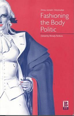 Fashioning the Body Politic: Dress, Gender, Citizenship (Paperback)