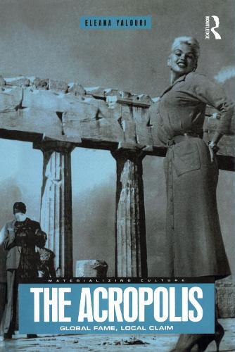The Acropolis: Global Fame, Local Claim - Materializing Culture v. 15 (Hardback)