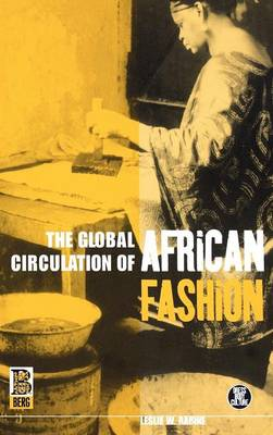 The Global Circulation of African Fashion - Dress, Body, Culture (Hardback)