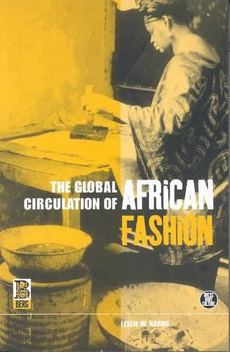 The Global Circulation of African Fashion: v. 27 - Dress, Body, Culture v. 27 (Paperback)