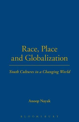 Race, Place and Globalization: Youth Cultures in a Changing World (Paperback)