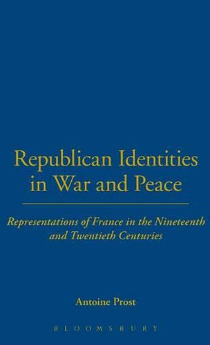 Republican Identities in War and Peace: Representations of France in the Nineteenth and Twentieth Centuries - Legacy of the Great War v. 13 (Hardback)