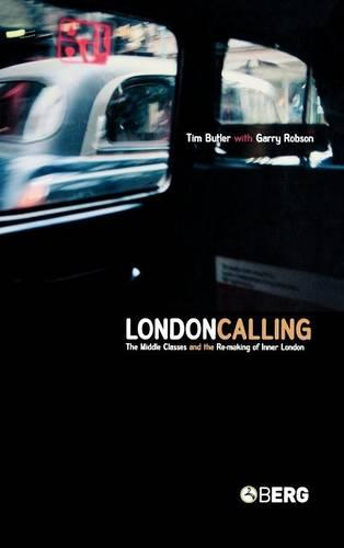 London Calling: The Middle Classes and the RE-Making of Inner London (Hardback)