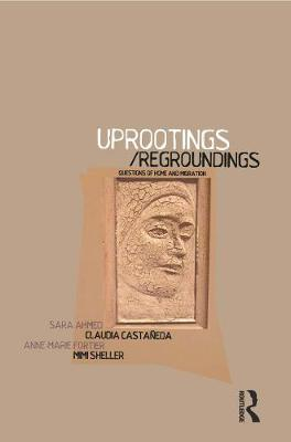 Uprootings/Regroundings: Questions of Home and Migration (Hardback)