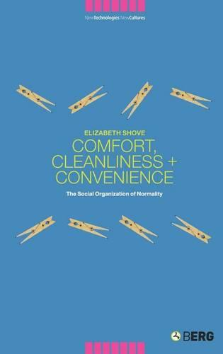 Comfort, Cleanliness and Convenience: The Social Organization of Normality - New Technologies / New Cultures (Hardback)