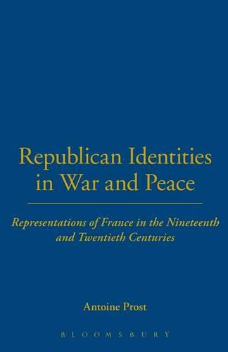 Republican Identities in War and Peace: Representations of France in the Nineteenth and Twentieth Centuries - Legacy of the Great War v. 13 (Paperback)