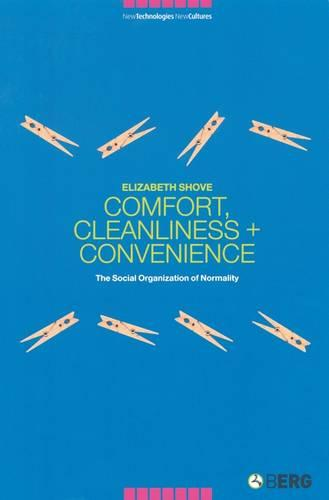 Comfort, Cleanliness and Convenience: The Social Organization of Normality - New Technologies / New Cultures (Paperback)