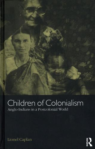 Children of Colonialism: Anglo-Indians in a Postcolonial World (Paperback)