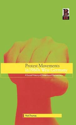 Protest Movements in 1960s West Germany: A Social History of Dissent and Democracy (Hardback)