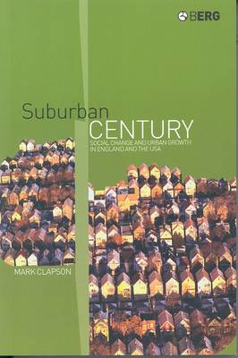 Suburban Century: Social Change and Urban Growth in England and the USA (Paperback)
