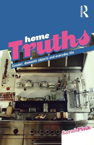 Home Truths: Gender, Domestic Objects and Everyday Life (Paperback)