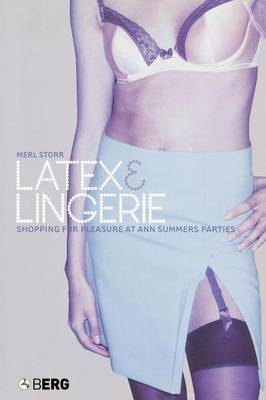 Latex and Lingerie: Shopping for Pleasure at Ann Summers Parties - Materializing Culture (Paperback)