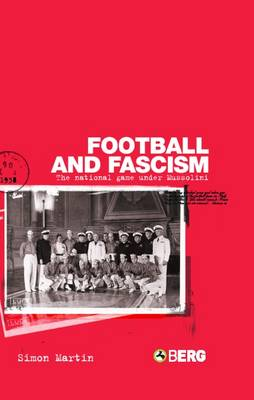 Football and Fascism: The National Game Under Mussolini (Paperback)
