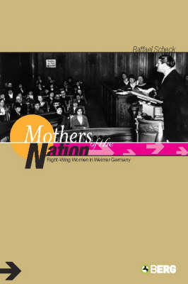 Mothers of the Nation: Right-wing Women in Weimar Germany (Paperback)
