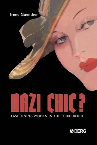 Nazi Chic: Fashioning Women in the Third Reich - Dress, Body, Culture (Paperback)