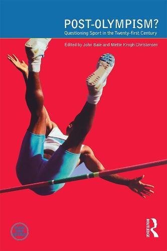 Post-Olympism: Questioning Sport in the Twenty-First Century - Global Sport Cultures (Paperback)