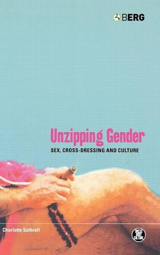 Unzipping Gender: Sex, Cross-Dressing and Culture - Dress, Body, Culture (Hardback)