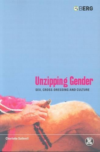 Unzipping Gender: Sex, Cross-Dressing and Culture - Dress, Body, Culture (Paperback)