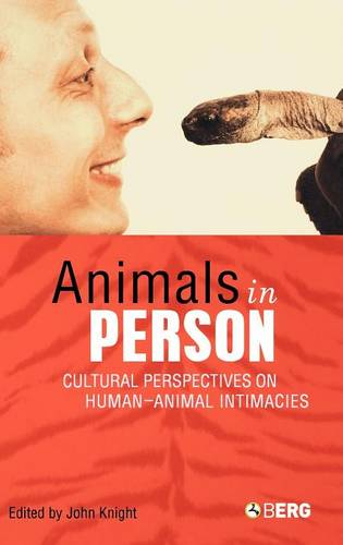 Animals in Person: Cultural Perspectives on Human-Animal Intimacies (Hardback)