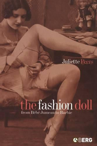 The Fashion Doll: From Bebe Jumeau to Barbie (Paperback)
