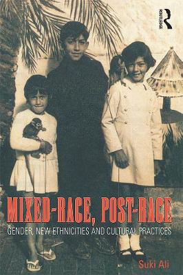 Mixed-Race, Post-Race: Gender, New Ethnicities, and Cultural Practices (Paperback)