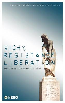 Vichy, Resistance, Liberation: New Perspectives on Wartime France (Hardback)