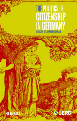 The Politics of Citizenship in Germany: Ethnicity, Utility and Nationalism (Paperback)