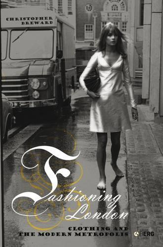 Fashioning London: Clothing and the Modern Metropolis (Paperback)