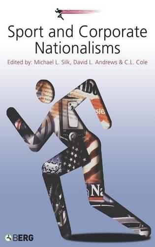 Sport and Corporate Nationalisms - Sport Commerce and Culture v. 1 (Hardback)