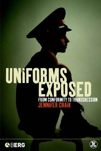 Uniforms Exposed: From Conformity to Transgression - Dress, Body, Culture v. 38 (Paperback)