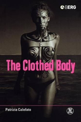 The Clothed Body - Dress, Body, Culture (Paperback)