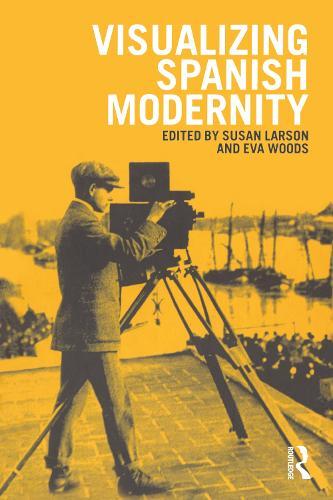 Visualizing Spanish Modernity (Paperback)