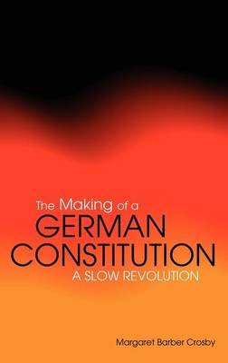 The Making of a German Constitution: A Slow Revolution (Hardback)