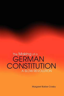 The Making of a German Constitution: A Slow Revolution (Paperback)